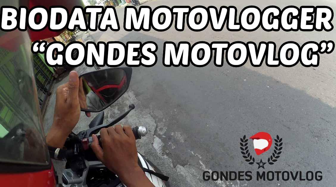 Biodata Motovlogger Gondes Motovlog