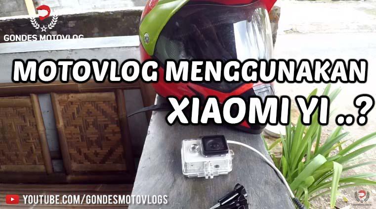 Motovlog Dengan Action Camera Xiaomi yi…?