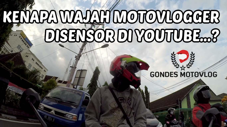 Kenapa Motovlogger Wajahnya di Sensor di Youtube…?