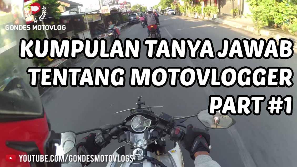 Kumpulan Tanya Jawab Seputar Motovlogger Lengkap Part 1 ..?