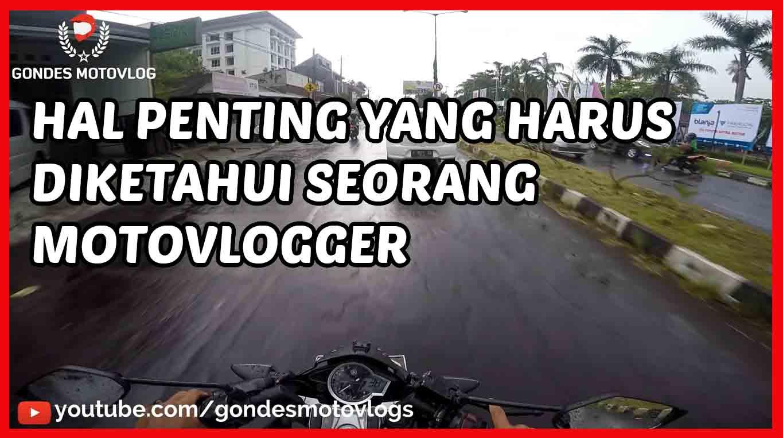 Hal Hal Penting Yang Harus di Ketahui Seorang Motovlogger